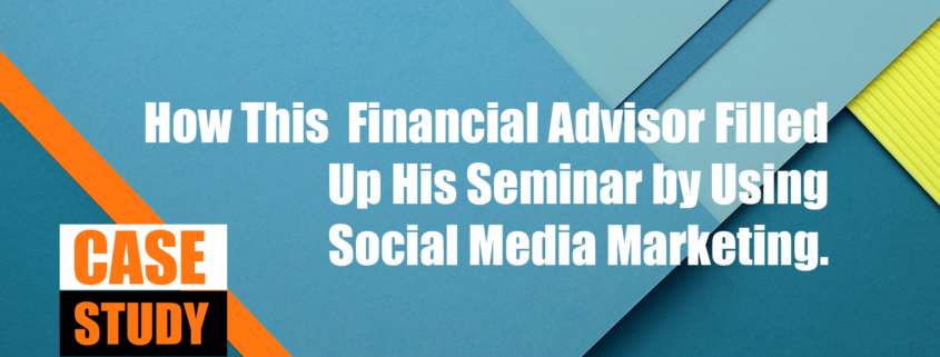 [CASE STUDY] How This Financial Advisor Filled Up His Seminar By Using  Social Media Marketing